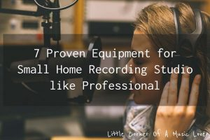 7 Proven Equipment for Small Home Recording Studio like Professional